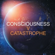 Consciousness v Catastrophe: Reflections on the Next Stage of Human Evolution.